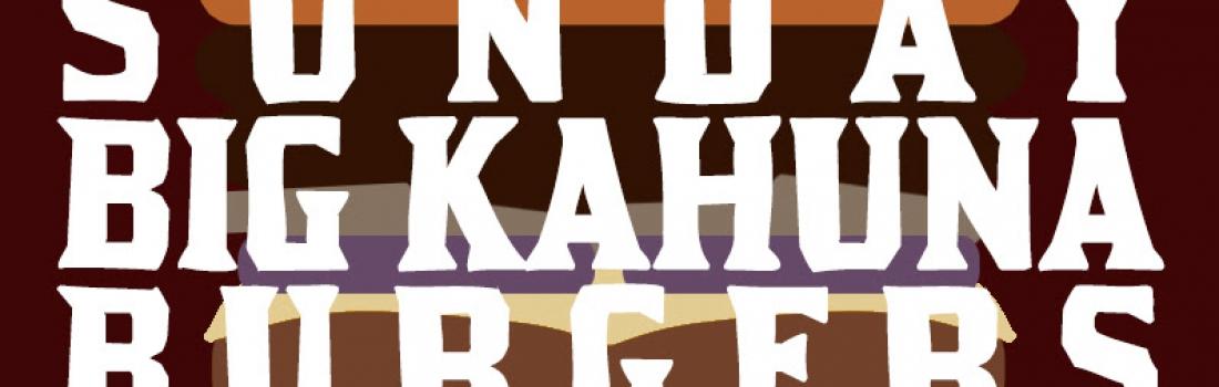 Big Kahuna Sundays